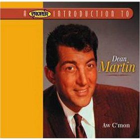Proper Introduction to Dean Martin: Aw C'mon