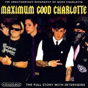 Maximum Good Charlotte: The Unauthorised Biography of Good Charlotte