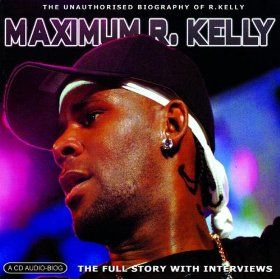 Maximum R. Kelly: The Unauthorised Biography of R. Kelly