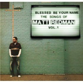 Blessed Be Your Name the Songs of Matt Redman, Vol. 1