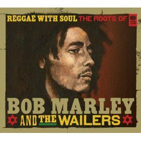Reggae with Soul: Roots of Bob Marley & Wailers
